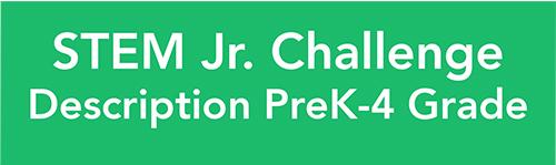STEM Jr Challenge Description Pre-K-4 Grade